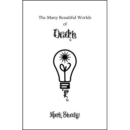 The Many Beautiful Worlds of Death by Mark Sheeky